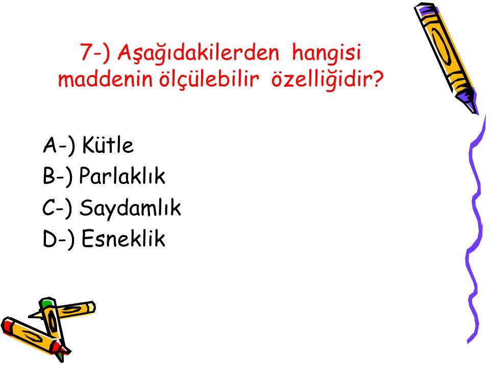 7-) Aşağıdakilerden hangisi maddenin ölçülebilir özelliğidir