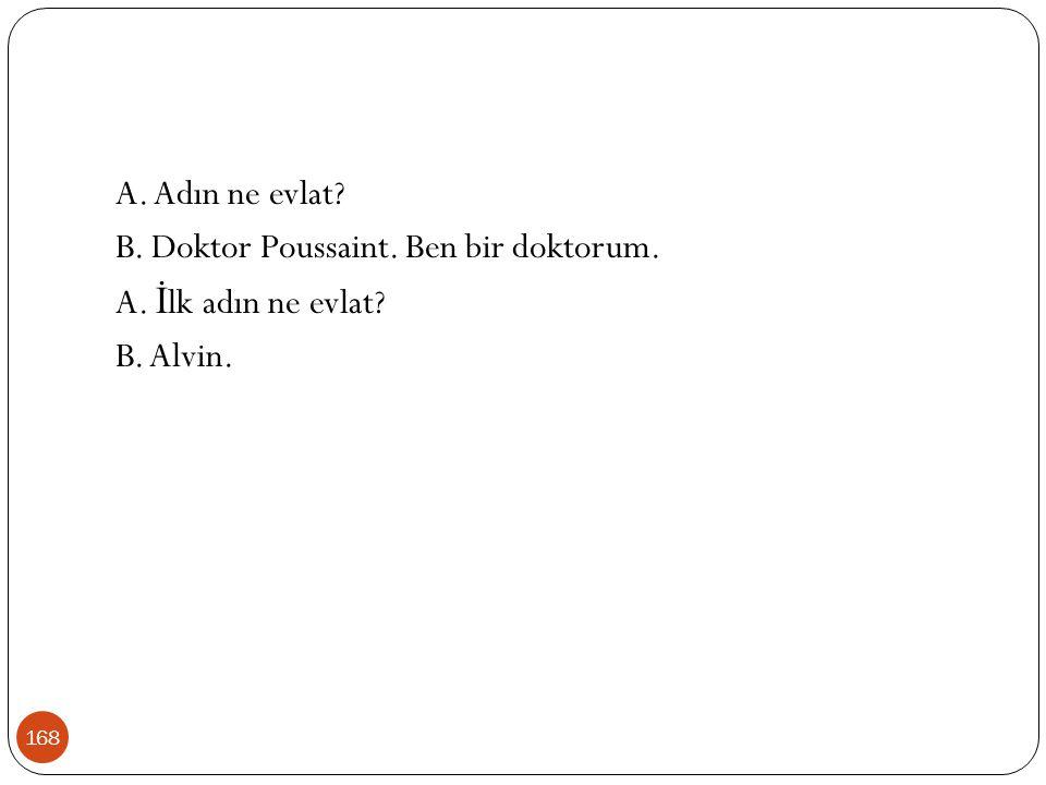 A. Adın ne evlat B. Doktor Poussaint. Ben bir doktorum. A. İlk adın ne evlat B. Alvin.