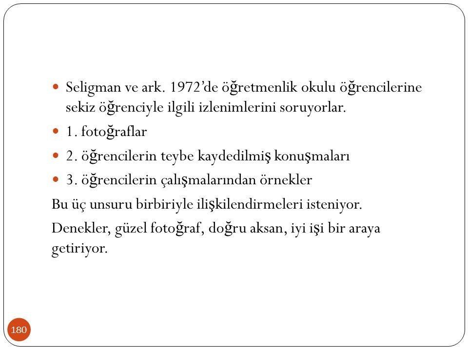 Seligman ve ark. 1972'de öğretmenlik okulu öğrencilerine sekiz öğrenciyle ilgili izlenimlerini soruyorlar.