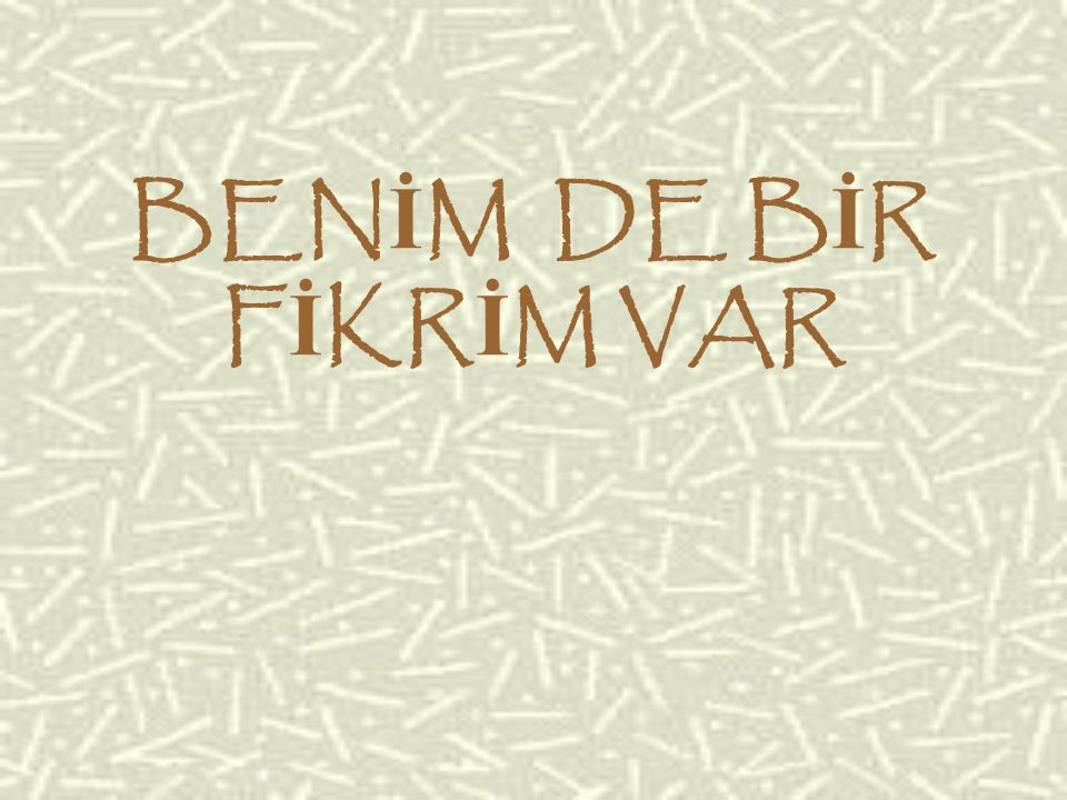 BENİM DE BİR FİKRİM VAR