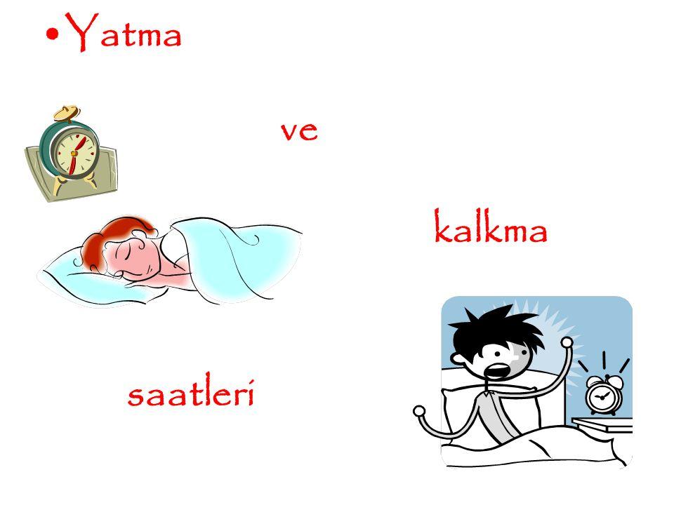 Yatma ve kalkma saatleri