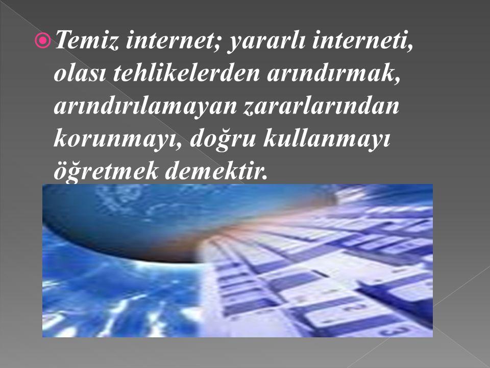Temiz internet; yararlı interneti, olası tehlikelerden arındırmak, arındırılamayan zararlarından korunmayı, doğru kullanmayı öğretmek demektir.