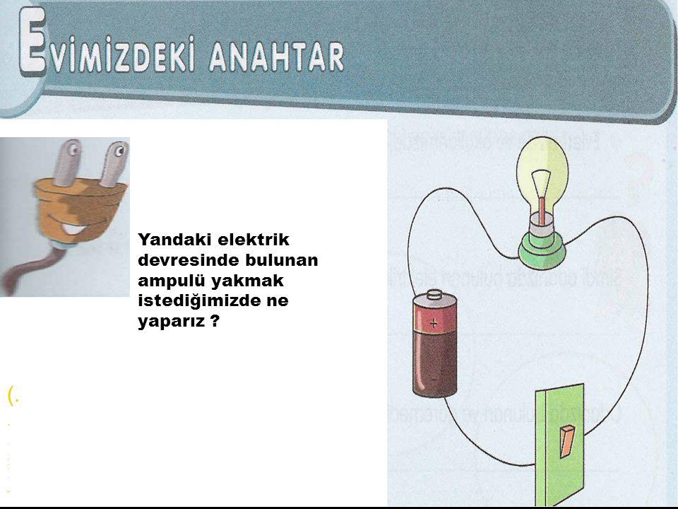 Yandaki elektrik devresinde bulunan ampulü yakmak istediğimizde ne yaparız