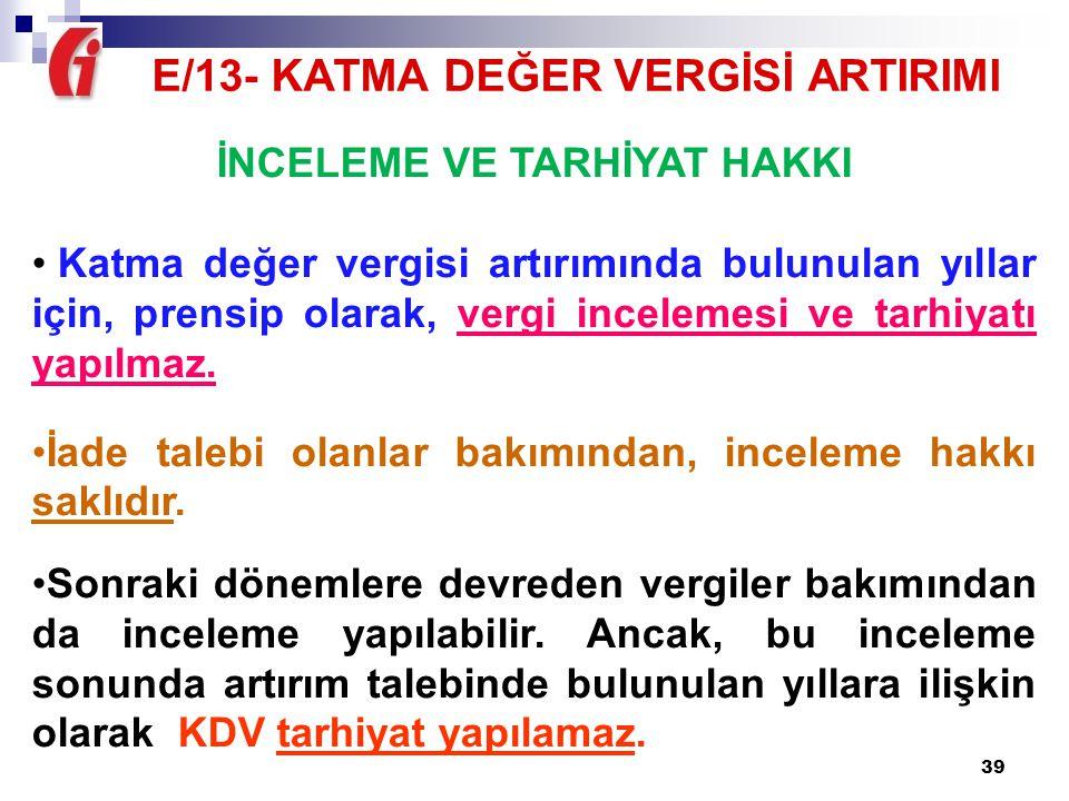 E/13- KATMA DEĞER VERGİSİ ARTIRIMI İNCELEME VE TARHİYAT HAKKI