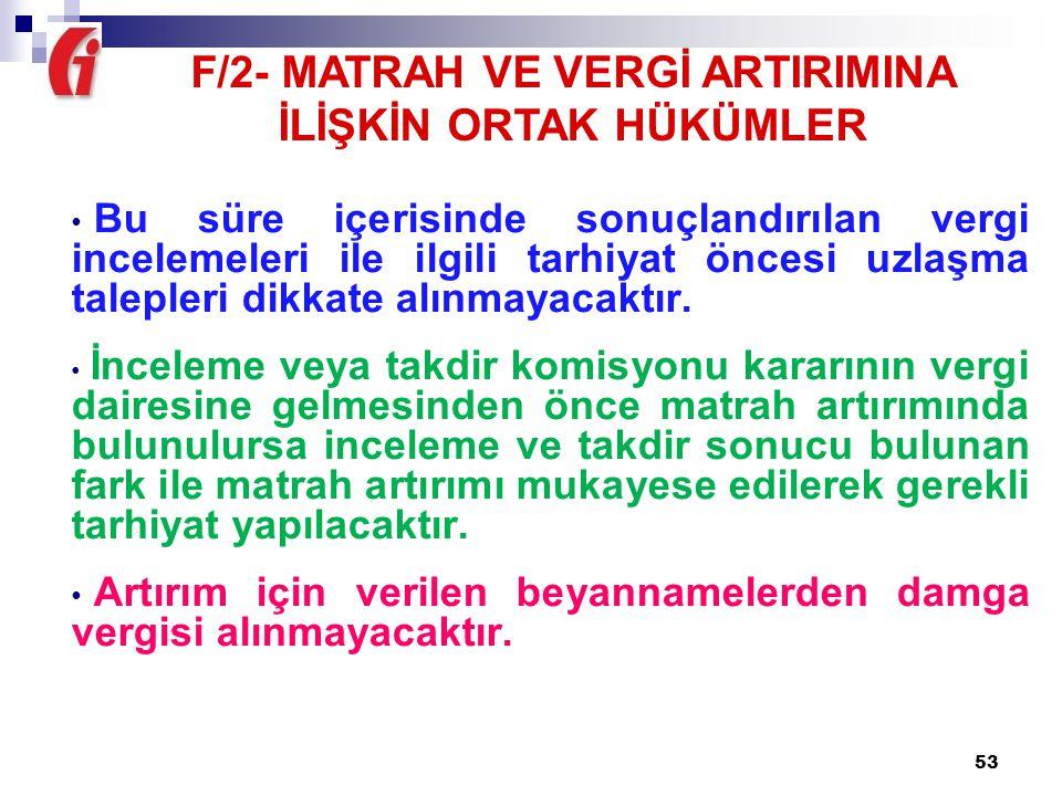 F/2- MATRAH VE VERGİ ARTIRIMINA İLİŞKİN ORTAK HÜKÜMLER