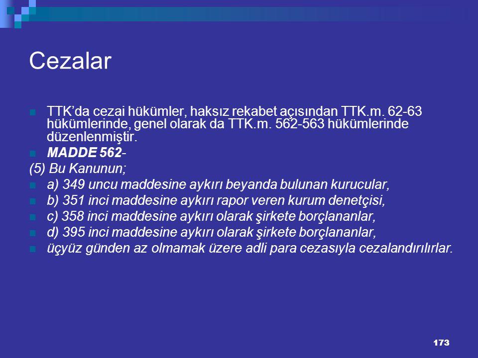Cezalar TTK'da cezai hükümler, haksız rekabet açısından TTK.m. 62-63 hükümlerinde, genel olarak da TTK.m. 562-563 hükümlerinde düzenlenmiştir.