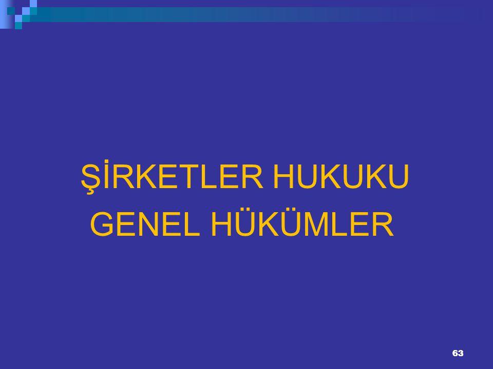 ŞİRKETLER HUKUKU GENEL HÜKÜMLER 63