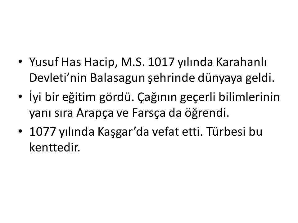 Yusuf Has Hacip, M.S. 1017 yılında Karahanlı Devleti'nin Balasagun şehrinde dünyaya geldi.