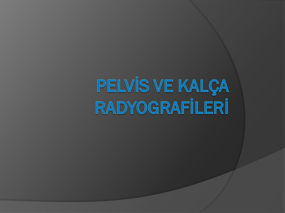 Pelvİs ve Kalça Radyografİlerİ