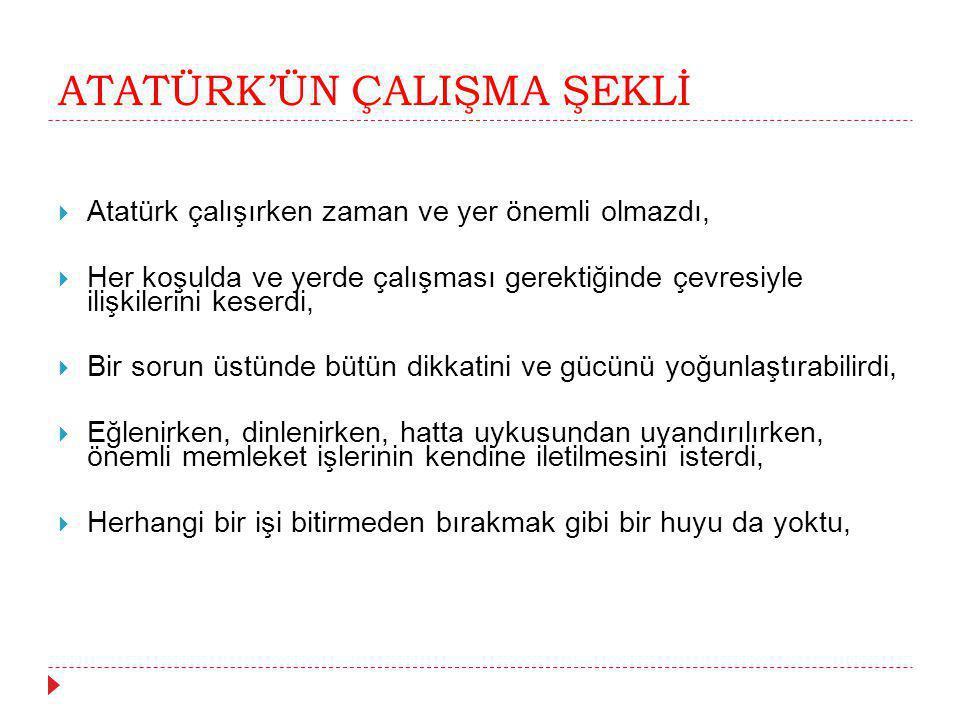 ATATÜRK'ÜN ÇALIŞMA ŞEKLİ
