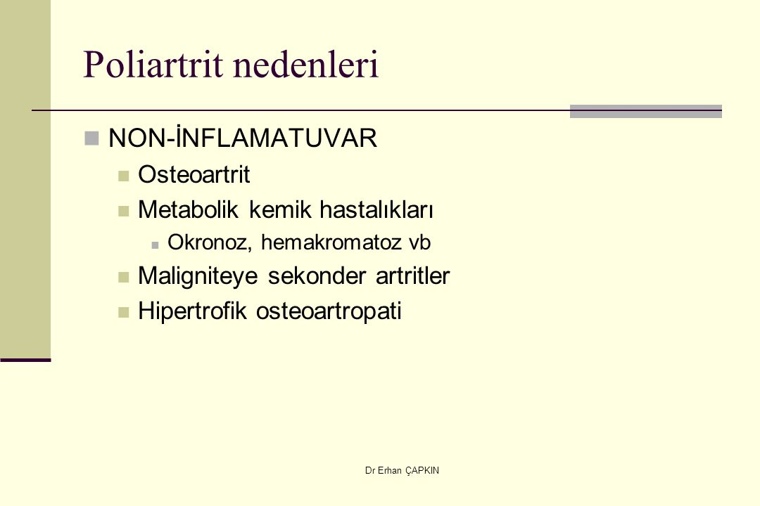 Poliartrit nedenleri NON-İNFLAMATUVAR Osteoartrit