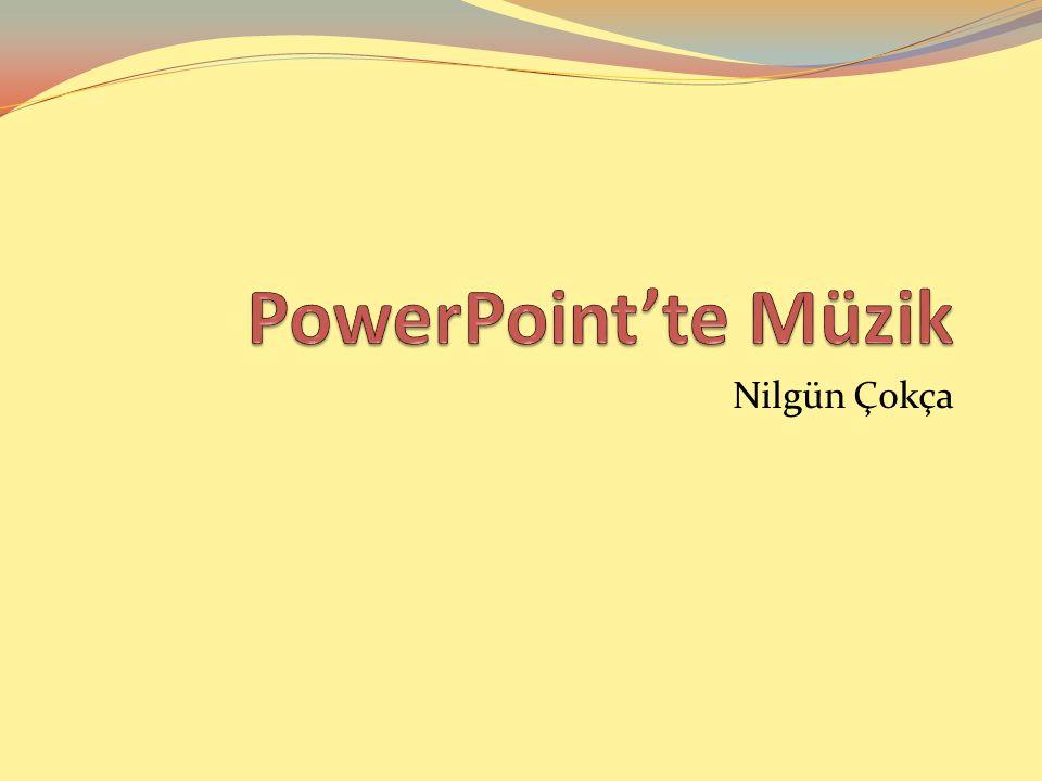 PowerPoint'te Müzik Nilgün Çokça
