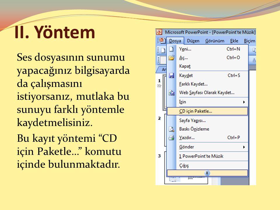 II. Yöntem Ses dosyasının sunumu yapacağınız bilgisayarda da çalışmasını istiyorsanız, mutlaka bu sunuyu farklı yöntemle kaydetmelisiniz.