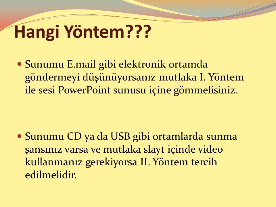 Hangi Yöntem Sunumu E.mail gibi elektronik ortamda göndermeyi düşünüyorsanız mutlaka I. Yöntem ile sesi PowerPoint sunusu içine gömmelisiniz.