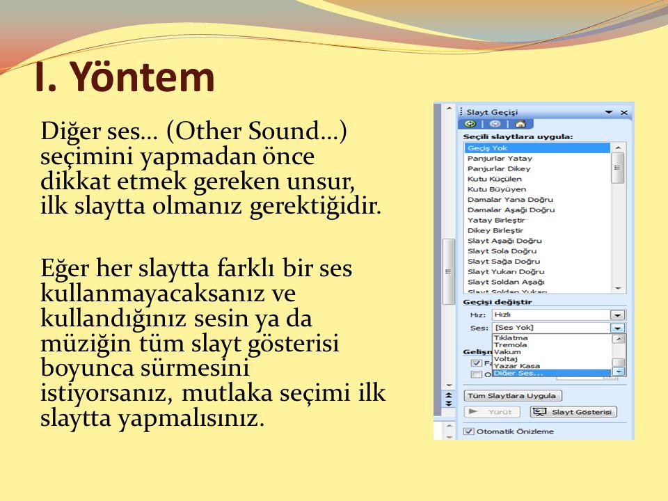 I. Yöntem Diğer ses… (Other Sound…) seçimini yapmadan önce dikkat etmek gereken unsur, ilk slaytta olmanız gerektiğidir.