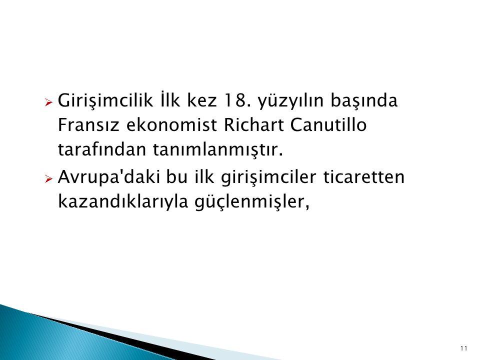 Girişimcilik İlk kez 18. yüzyılın başında Fransız ekonomist Richart Canutillo tarafından tanımlanmıştır.