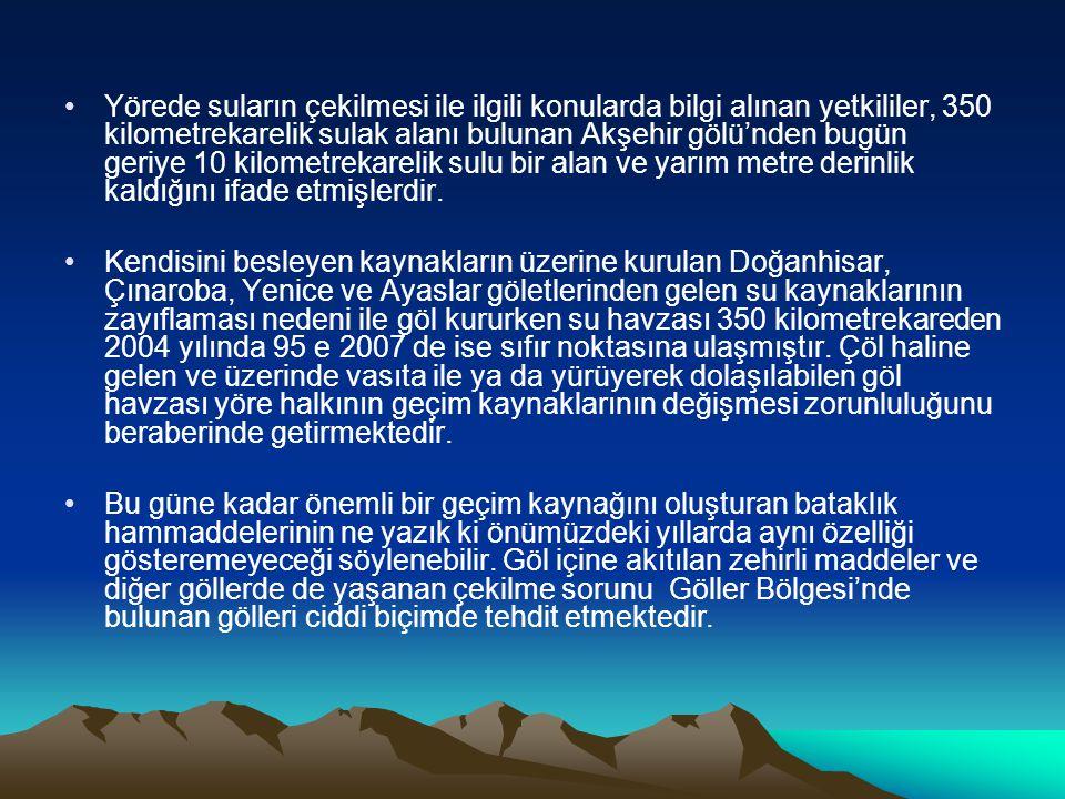 Yörede suların çekilmesi ile ilgili konularda bilgi alınan yetkililer, 350 kilometrekarelik sulak alanı bulunan Akşehir gölü'nden bugün geriye 10 kilometrekarelik sulu bir alan ve yarım metre derinlik kaldığını ifade etmişlerdir.