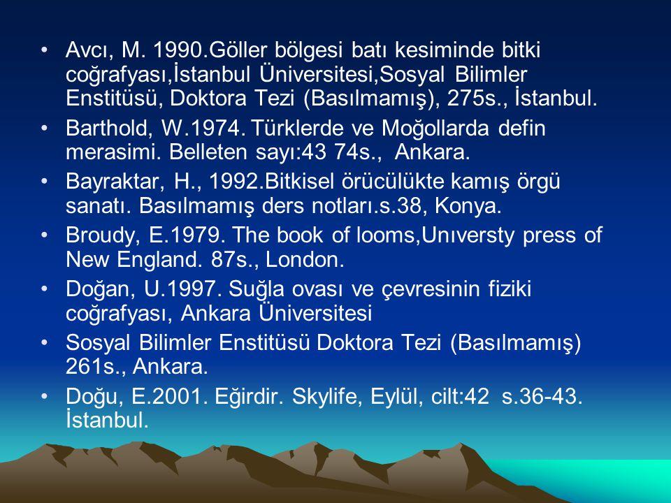 Avcı, M. 1990.Göller bölgesi batı kesiminde bitki coğrafyası,İstanbul Üniversitesi,Sosyal Bilimler Enstitüsü, Doktora Tezi (Basılmamış), 275s., İstanbul.