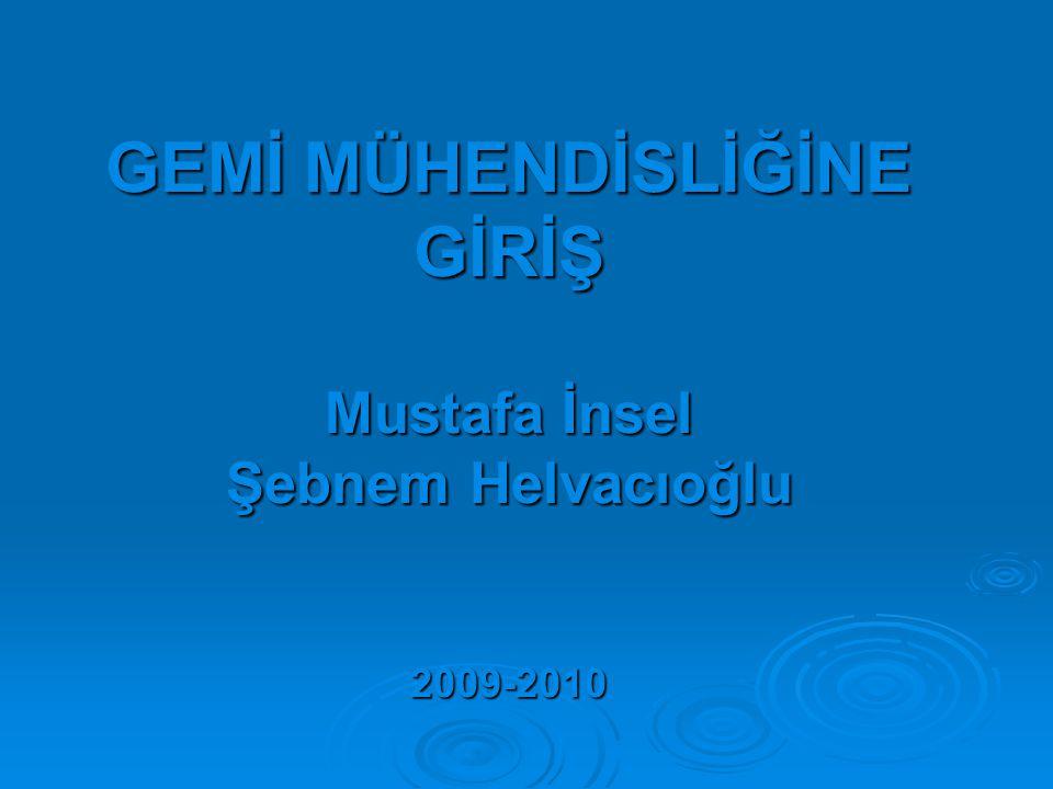 GEMİ MÜHENDİSLİĞİNE GİRİŞ Mustafa İnsel Şebnem Helvacıoğlu 2009-2010