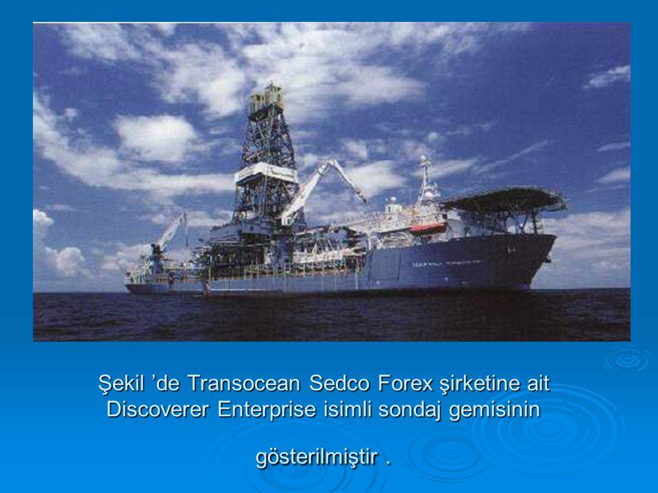 Şekil 'de Transocean Sedco Forex şirketine ait Discoverer Enterprise isimli sondaj gemisinin gösterilmiştir .