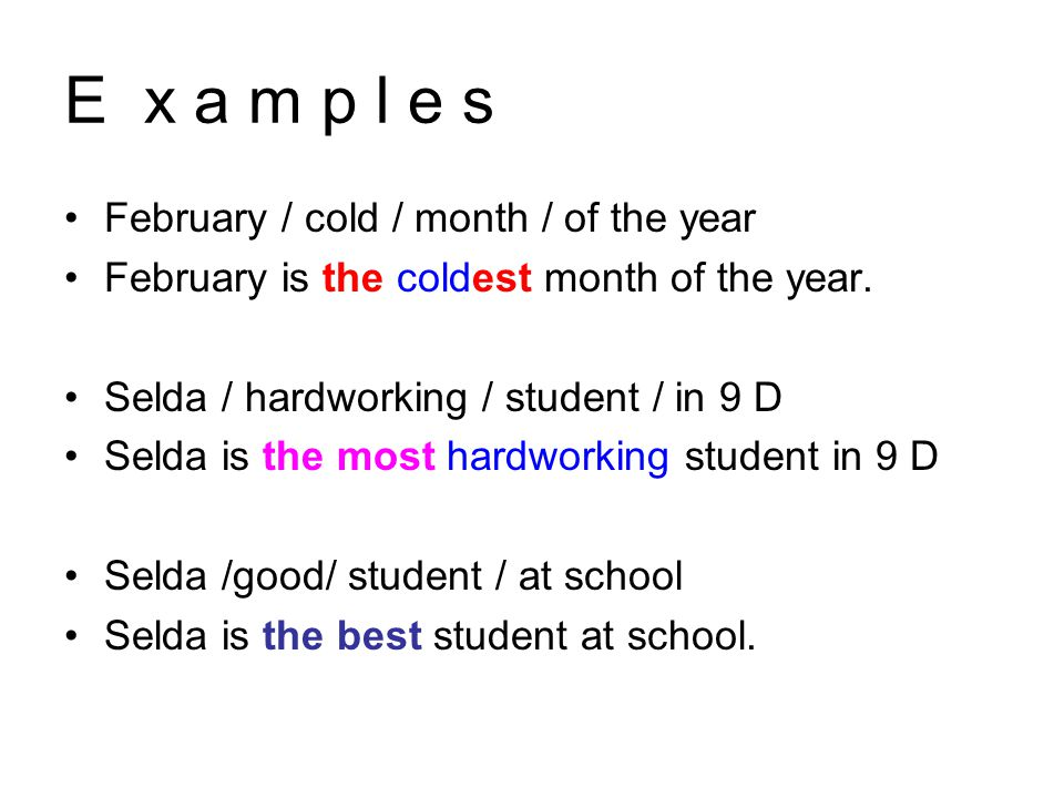 E x a m p l e s February / cold / month / of the year