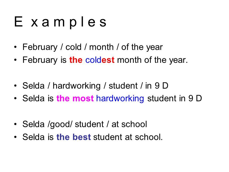 E x a m p l e s February / cold / month / of the year
