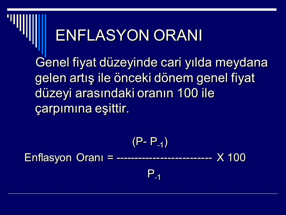 ENFLASYON ORANI Genel fiyat düzeyinde cari yılda meydana gelen artış ile önceki dönem genel fiyat düzeyi arasındaki oranın 100 ile çarpımına eşittir.