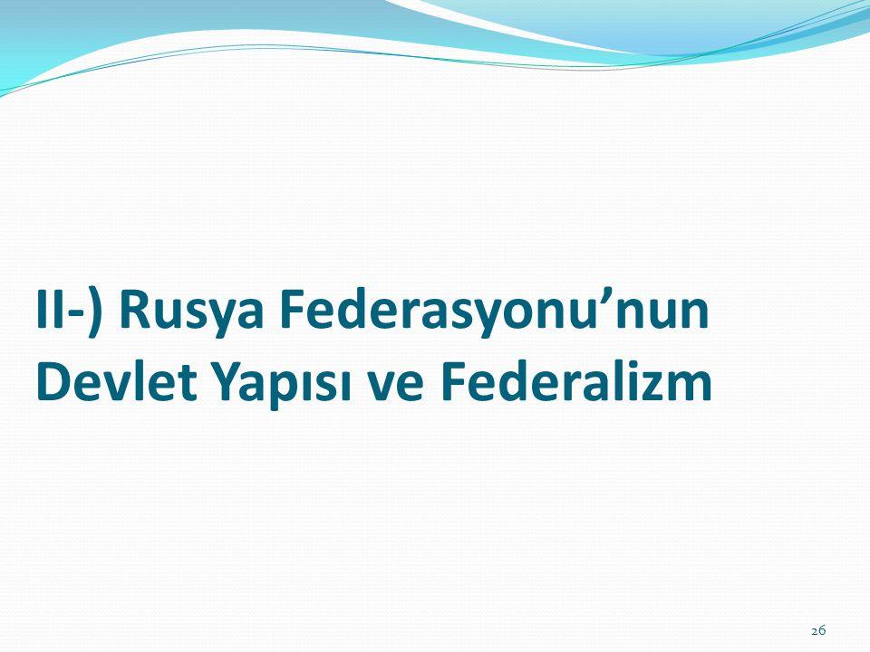II-) Rusya Federasyonu'nun Devlet Yapısı ve Federalizm
