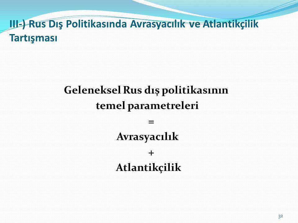 III-) Rus Dış Politikasında Avrasyacılık ve Atlantikçilik Tartışması