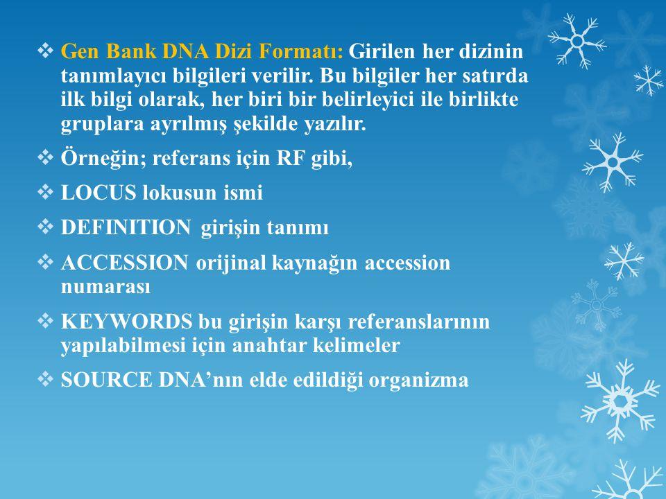 Gen Bank DNA Dizi Formatı: Girilen her dizinin tanımlayıcı bilgileri verilir. Bu bilgiler her satırda ilk bilgi olarak, her biri bir belirleyici ile birlikte gruplara ayrılmış şekilde yazılır.