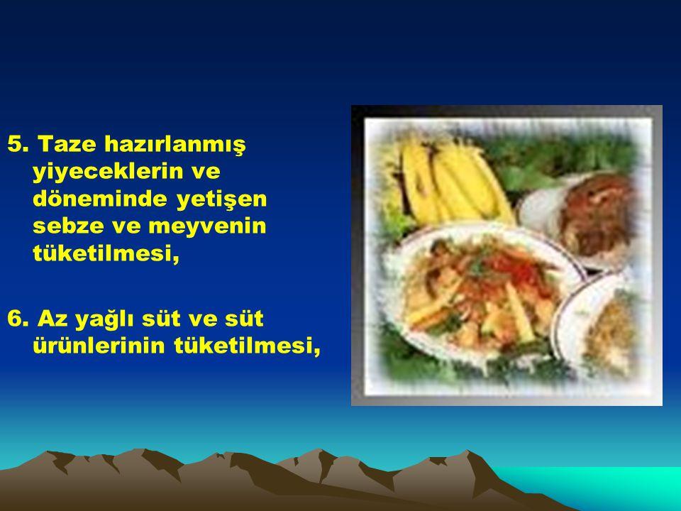 5. Taze hazırlanmış yiyeceklerin ve döneminde yetişen sebze ve meyvenin tüketilmesi,