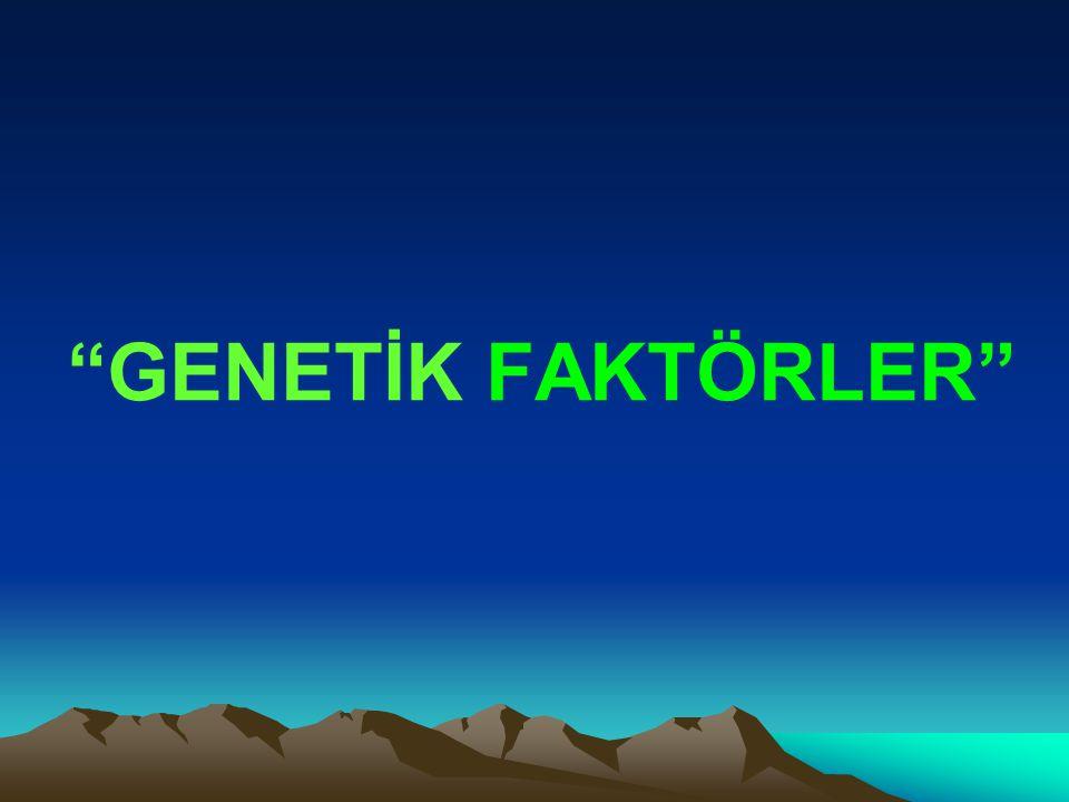 GENETİK FAKTÖRLER