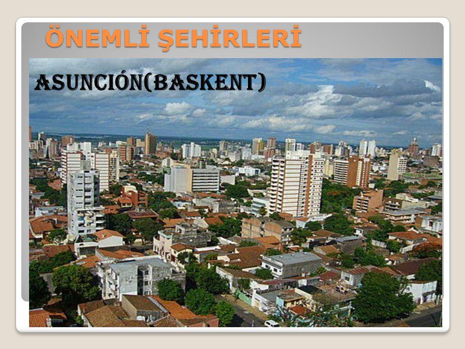 ÖNEMLİ ŞEHİRLERİ Asunción(Baskent)