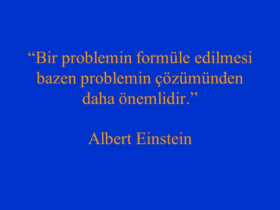 Bir problemin formüle edilmesi bazen problemin çözümünden daha önemlidir.