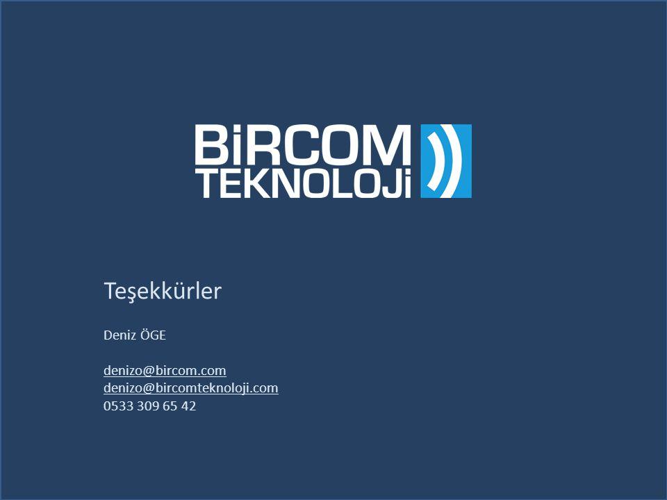 Teşekkürler Deniz ÖGE denizo@bircom.com denizo@bircomteknoloji.com