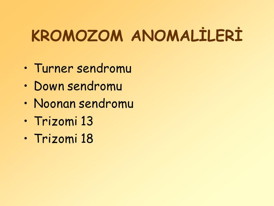 KROMOZOM ANOMALİLERİ Turner sendromu Down sendromu Noonan sendromu