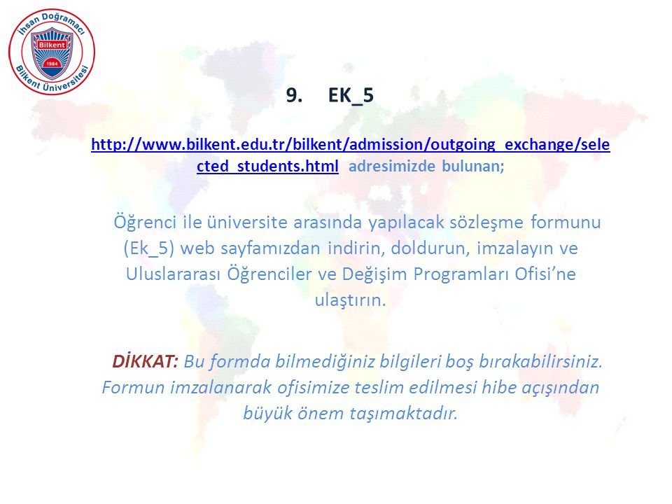 9. EK_5 http://www.bilkent.edu.tr/bilkent/admission/outgoing_exchange/selected_students.html adresimizde bulunan;