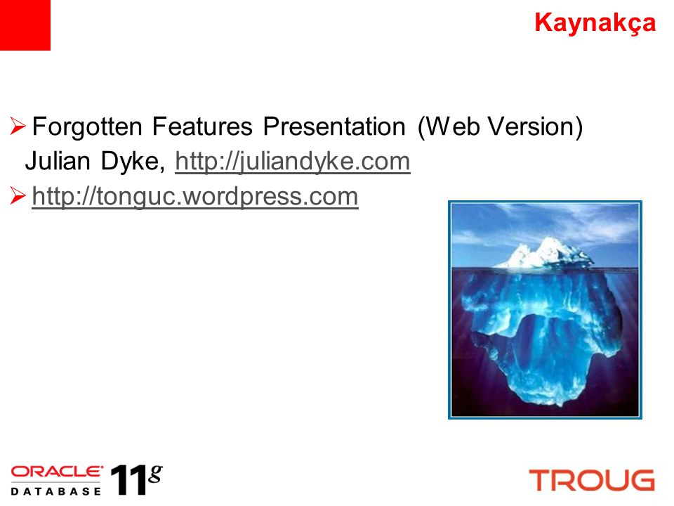Kaynakça Forgotten Features Presentation (Web Version) Julian Dyke, http://juliandyke.com.