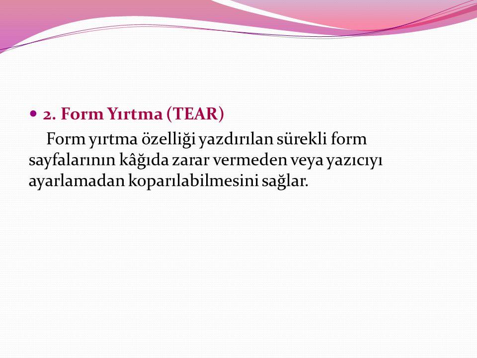 2. Form Yırtma (TEAR)