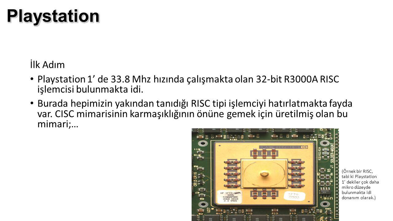 Playstation İlk Adım. Playstation 1' de 33.8 Mhz hızında çalışmakta olan 32-bit R3000A RISC işlemcisi bulunmakta idi.