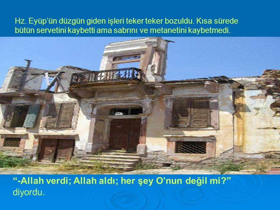 -Allah verdi; Allah aldı; her şey O'nun değil mi diyordu.
