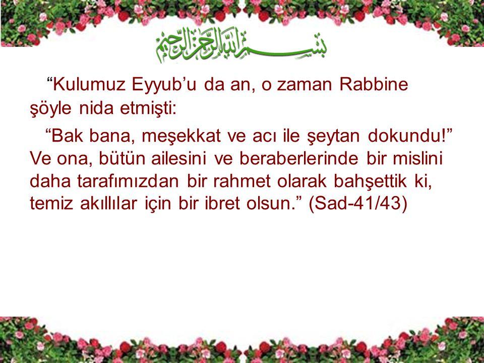 Kulumuz Eyyub'u da an, o zaman Rabbine şöyle nida etmişti: