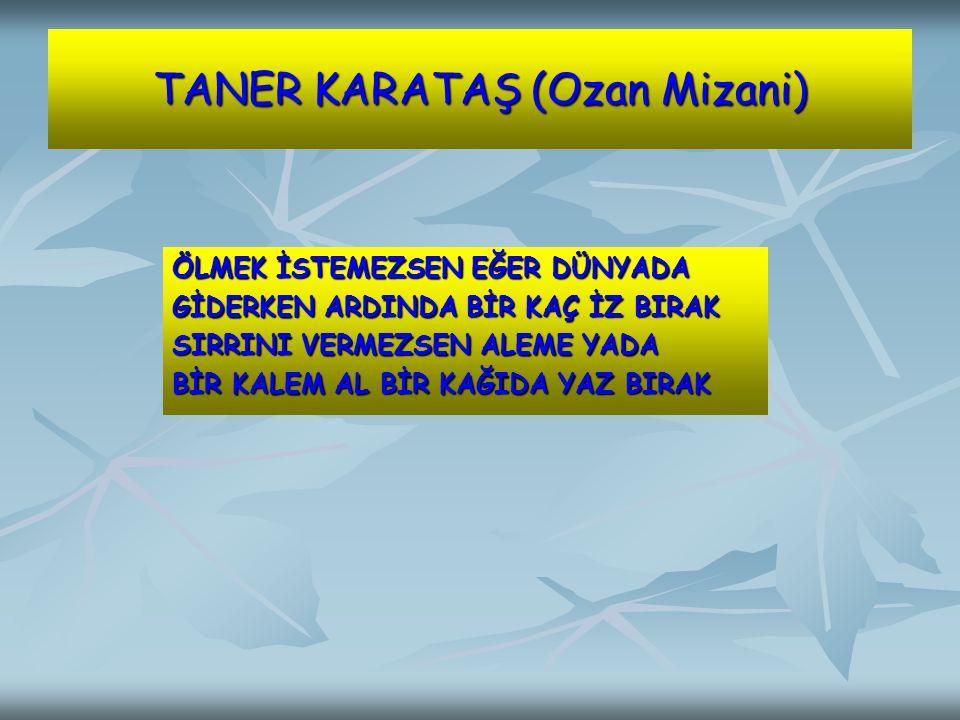 TANER KARATAŞ (Ozan Mizani)