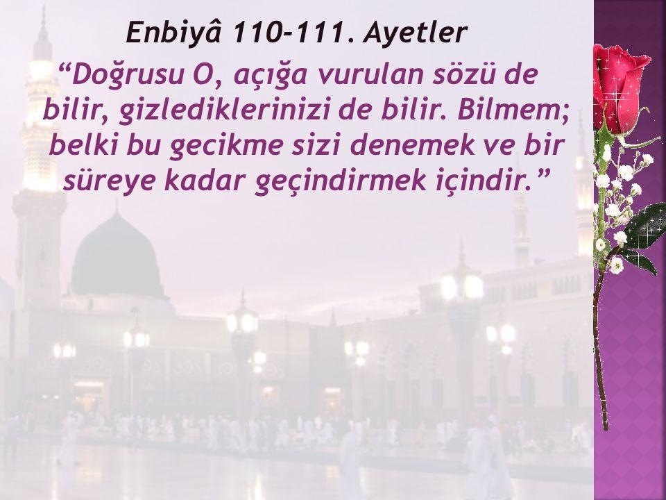Enbiyâ 110-111. Ayetler Doğrusu O, açığa vurulan sözü de bilir, gizlediklerinizi de bilir.