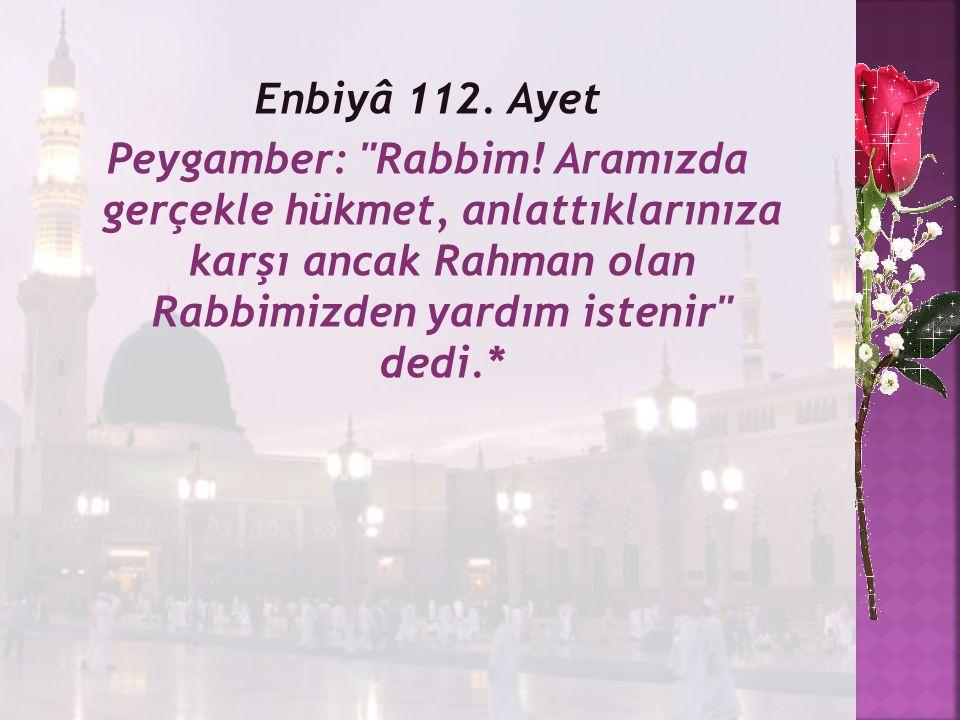Enbiyâ 112. Ayet Peygamber: Rabbim.
