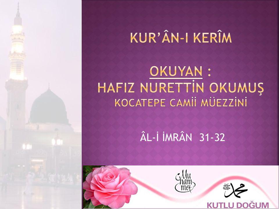 Kur'ân-I Kerîm Okuyan : HafIZ NURETTİN OKUMUŞ KOCATEPE CAMİİ MÜEZZİNİ