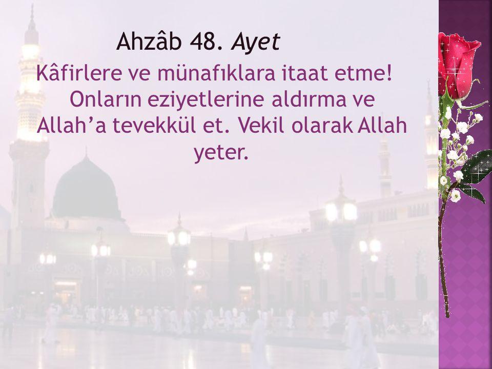 Ahzâb 48. Ayet Kâfirlere ve münafıklara itaat etme.