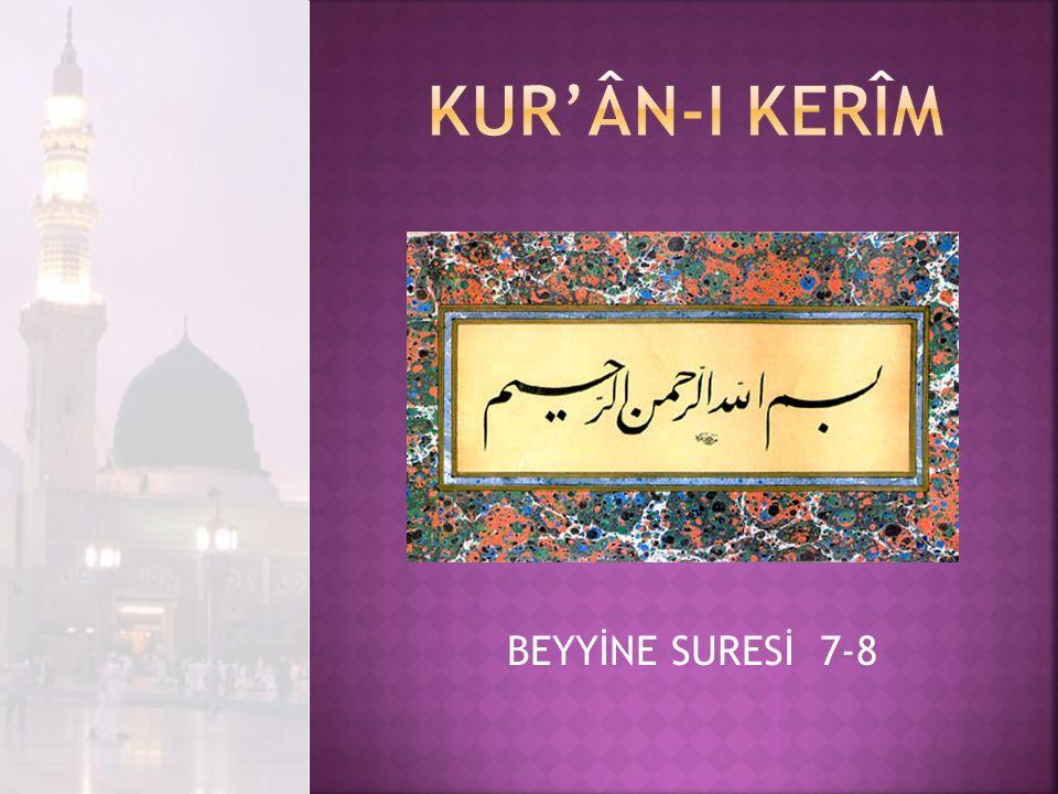Kur'ân-I Kerîm BEYYİNE SURESİ 7-8