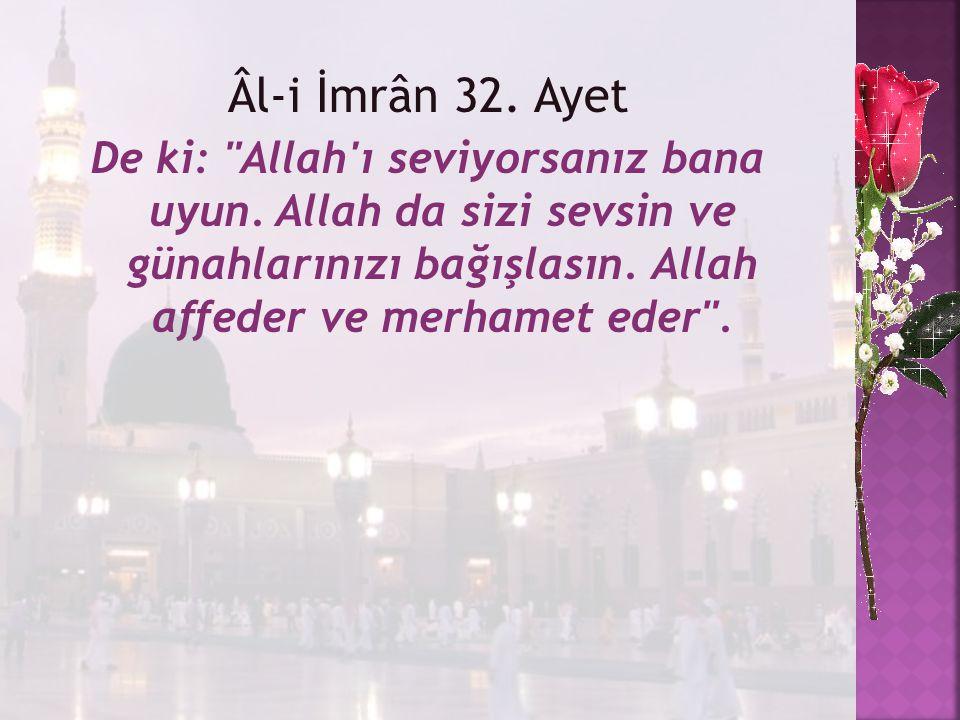 Âl-i İmrân 32. Ayet De ki: Allah ı seviyorsanız bana uyun.