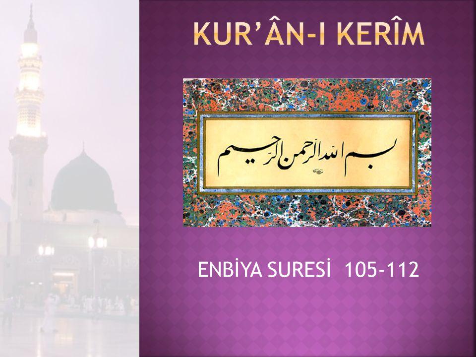 Kur'ân-I Kerîm ENBİYA SURESİ 105-112